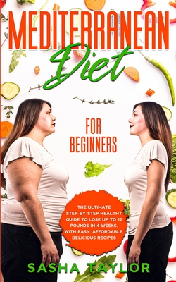 Mediterranean Diet for Beginners: The Ultimate Step-by-Step Healthy Guide to Lose Up to 12 Pounds in 4 Weeks, with Easy, Affordable, Delicious Recipes Cover Image