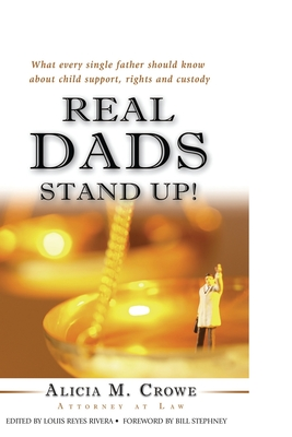 Real Dads Stand Up!: What Every Single Father Should Know About Child Support, Rights and Custody Cover Image