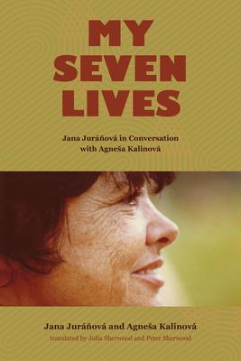 My Seven Lives: Jana Juráňová in Conversation with Agnesa Kalinová cover