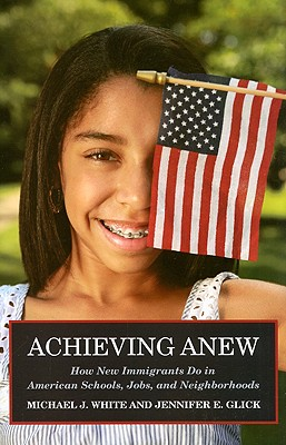 Achieving Anew: How New Immigrants Do in American Schools, Jobs, and Neighborhoods Cover Image