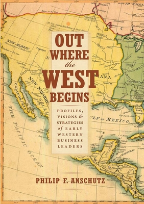 Out Where the West Begins: Profiles, Visions, and Strategies of Early Western Business Leaders Cover Image