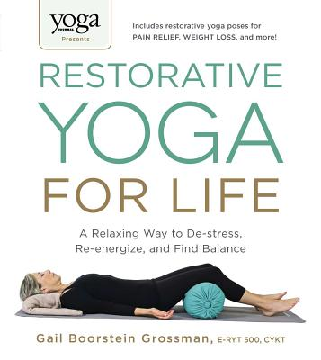 Yoga Journal Presents Restorative Yoga for Life: A Relaxing Way to De-stress, Re-energize, and Find Balance Cover Image