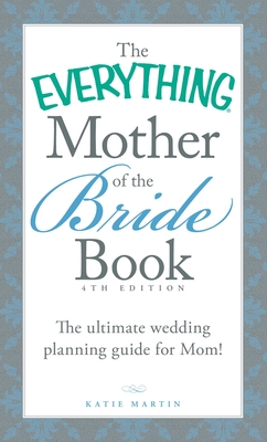 The Everything Mother of the Bride Book: The Ultimate Wedding Planning Guide for Mom! (Everything®) Cover Image