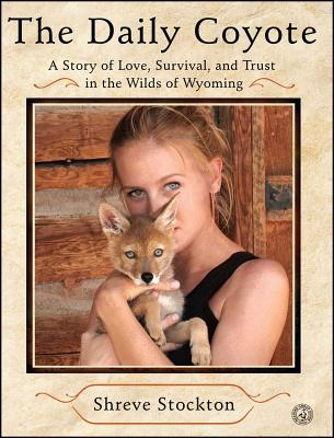 The Daily Coyote: A Story of Love, Survival, and Trust in the Wilds of Wyoming Cover Image
