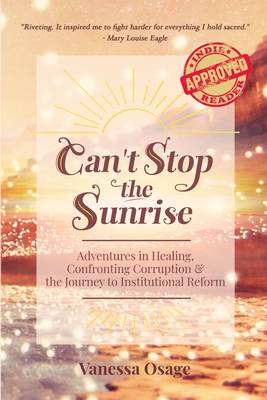 Can't Stop the Sunrise: Adventures in Healing, Confronting Corruption & the Journey to Institutional Reform Cover Image