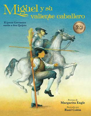Miguel Y Su Valiente Caballero: El Joven Cervantes Sueña a Don Quijote Cover Image
