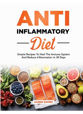 Anti-Inflammatory Diet: Simple Recipes To Heal The Immune System And Reduce Inflammation In 30 Days Cover Image