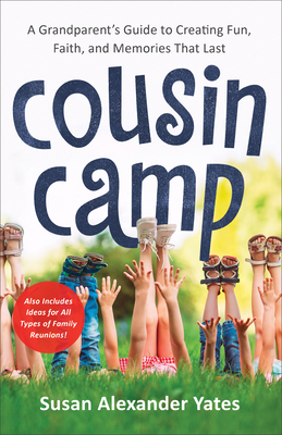 Cousin Camp: A Grandparent's Guide to Creating Fun, Faith, and Memories That Last Cover Image