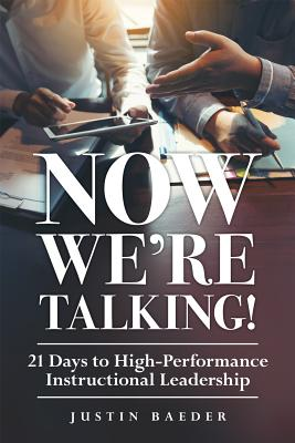Now We're Talking: 21 Days to High-Performance Instructional Leadership (Making Time for Classroom Observation and Teacher Evaluation) Cover Image