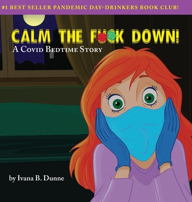 Calm the F**k Down!: A Covid Bedtime Story Cover Image