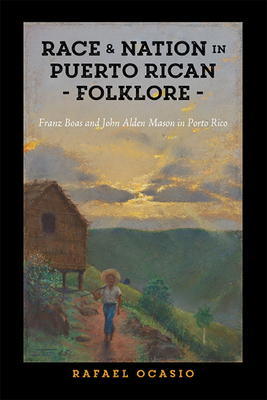 Race and Nation in Puerto Rican Folklore: Franz Boas and John Alden Mason in Porto Rico (Critical Caribbean Studies) Cover Image