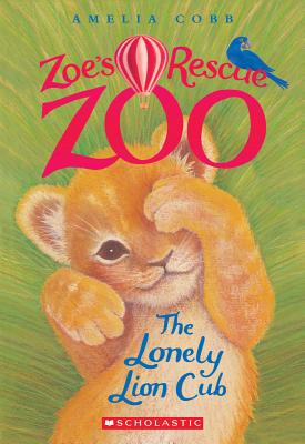 The Lonely Lion Cub (Zoe's Rescue Zoo #1) Cover Image