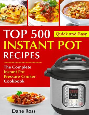 Top 500 Instant Pot Recipes: The Complete Instant Pot Pressure Cooker Cookbook Cover Image