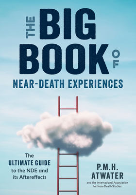 The Big Book of Near-Death Experiences: The Ultimate Guide to the Nde and Its Aftereffects Cover Image