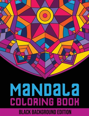 Mandala Coloring Book: Black Background Edition. 50+ Adult Coloring Pages With Geometric Designs, Flower Patterns and Mehndi Shapes Cover Image