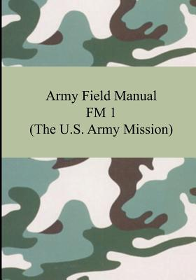 Army Field Manual FM 1 (the U.S. Army Mission) Cover Image