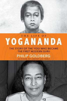 Life of Yogananda: The Story of the Yogi Who Became the First Modern Guru Cover Image