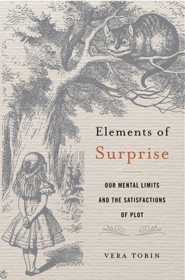 Elements of Surprise: Our Mental Limits and the Satisfactions of Plot Cover Image