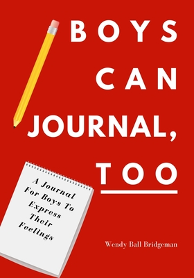 Boys Can Journal, Too: A Journal For Boys To Express Their Feelings Cover Image