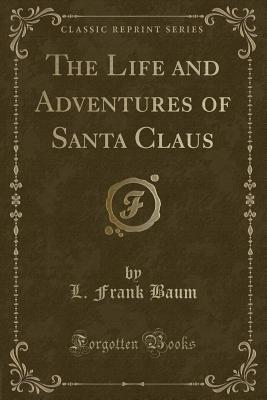 The Life and Adventures of Santa Claus (Classic Reprint) Cover Image