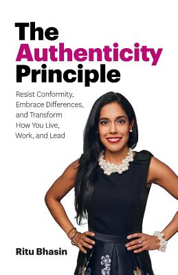The Authenticity Principle: Resist Conformity, Embrace Differences, and Transform How You Live, Work, and Lead Cover Image