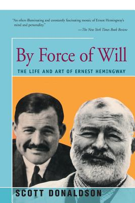 By Force of Will: The Life and Art of Ernest Hemingway Cover Image