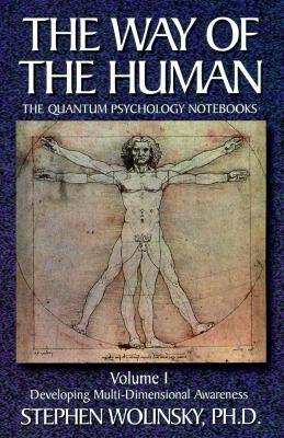 Way of Human, Volume I: Developing Multi-Dimensional Awareness, the Quantum Psychology Notebooks: Developing Multi-Dimensional Awareness, the Quantum (Way of the Human; The Quantum Psychology Notebooks #1) Cover Image