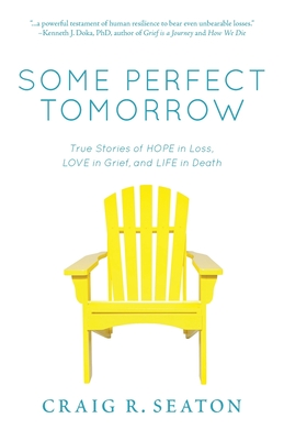 Some Perfect Tomorrow: True Stories of Hope in Loss, Love in Grief, and Life in Death Cover Image