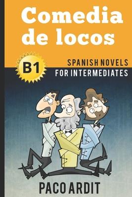 Spanish Novels: Comedia de locos (Spanish Novels for Intermediates - B1) Cover Image