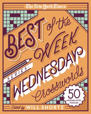 The New York Times Best of the Week Series: Wednesday Crosswords: 50 Medium-Level Puzzles (The New York Times Crossword Puzzles) Cover Image