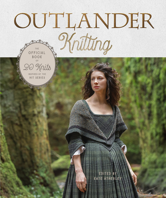 Outlander Knitting: The Official Book of 20 Knits Inspired by the Hit Series Cover Image