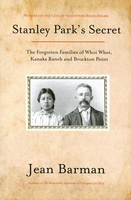 Stanley Park's Secret: The Forgotten Families of Whoi Whoi, Kanaka Ranch, and Brockton Point Cover Image