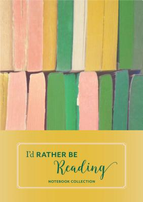 I'd Rather Be Reading: Notebook Collection: (Book Lover's Gift, Literary Birthday Gift) Cover Image