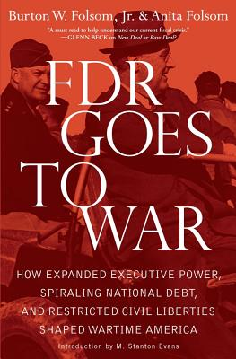 FDR Goes to War: How Expanded Executive Power, Spiraling National Debt, and Restricted Civil Liberties Shaped Wartime America Cover Image