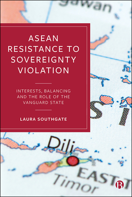 ASEAN Resistance to Sovereignty Violation: Interests, Balancing and the Role of the Vanguard State Cover Image