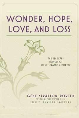 Wonder, Hope, Love, and Loss: The Selected Novels of Gene Stratton-Porter Cover Image