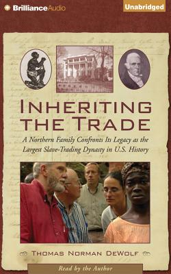 Inheriting the Trade: A Northern Family Confronts Its Legacy as the Largest Slave-Trading Dynasty in U.S. History Cover Image