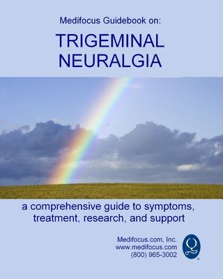 Medifocus Guidebook on: Trigeminal Neuralgia Cover Image