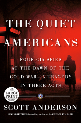 The Quiet Americans: Four CIA Spies at the Dawn of the Cold War--a Tragedy in Three Acts cover