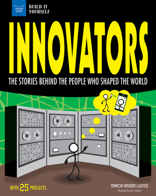 Innovators: The Stories Behind the People Who Shaped the World with 25 Projects (Build It Yourself) Cover Image