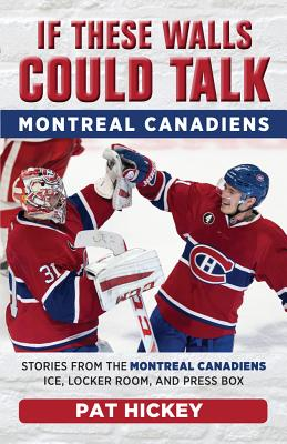If These Walls Could Talk: Montreal Canadiens: Stories from the Montreal Canadiens Ice, Locker Room, and Press Box Cover Image