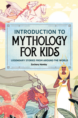 Introduction to Mythology for Kids: Legendary Stories from Around the World Cover Image