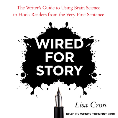 Wired for Story: The Writer's Guide to Using Brain Science to Hook Readers from the Very First Sentence Cover Image