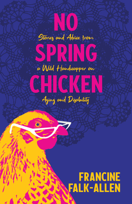 No Spring Chicken: Stories and Advice from a Wild Handicapper on Aging and Disability Cover Image