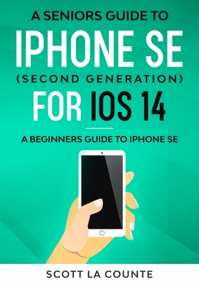 A Seniors Guide To iPhone SE (Second Generation) For iOS 14: A Beginners Guide To iPhone SE Cover Image