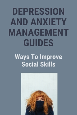 Depression And Anxiety Management Guides: Ways To Improve Social Skills: 5 Ways To Deal With Anxiety Cover Image