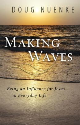 Making Waves: Being an Influence for Jesus in Everyday Life Cover Image
