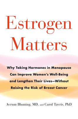 Estrogen Matters: Why Taking Hormones in Menopause Can Improve Women's Well-Being and Lengthen Their Lives -- Without Raising the Risk of Breast Cancer Cover Image
