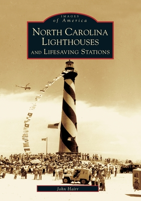 North Carolina Lighthouses and Lifesaving Stations (Images of America (Arcadia Publishing)) Cover Image