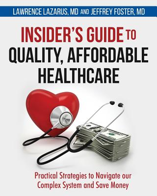 Insider's Guide to Quality, Affordable Healthcare: Practical Strategies to Navigate our Complex System and Save Money Cover Image